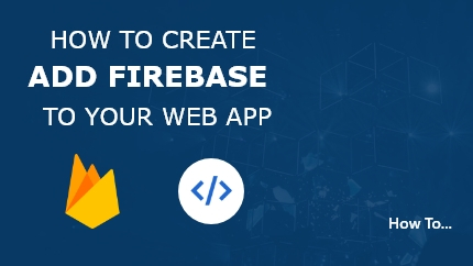 How to add Firebase to your web app